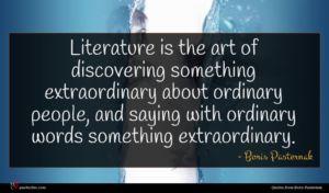 Boris Pasternak quote : Literature is the art ...