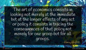 Henry Hazlitt quote : The art of economics ...