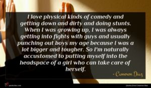 Cameron Diaz quote : I love physical kinds ...