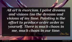 Otto Dix quote : All art is exorcism ...