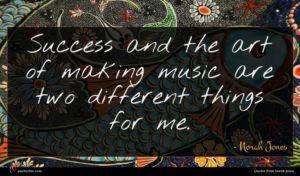 Norah Jones quote : Success and the art ...