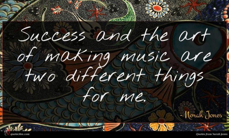 Photo of Norah Jones quote : Success and the art …