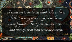 Pink quote : I want art to ...