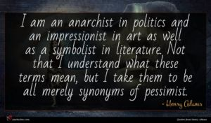 Henry Adams quote : I am an anarchist ...