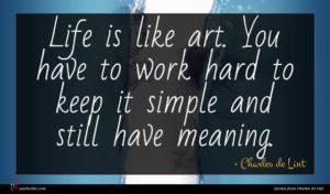 Charles de Lint quote : Life is like art ...