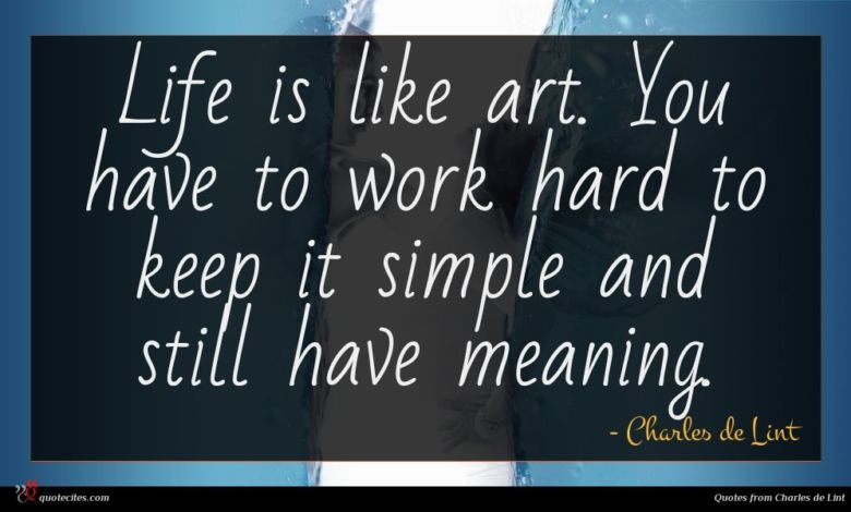 Photo of Charles de Lint quote : Life is like art …