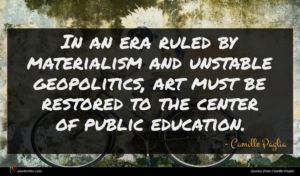 Camille Paglia quote : In an era ruled ...