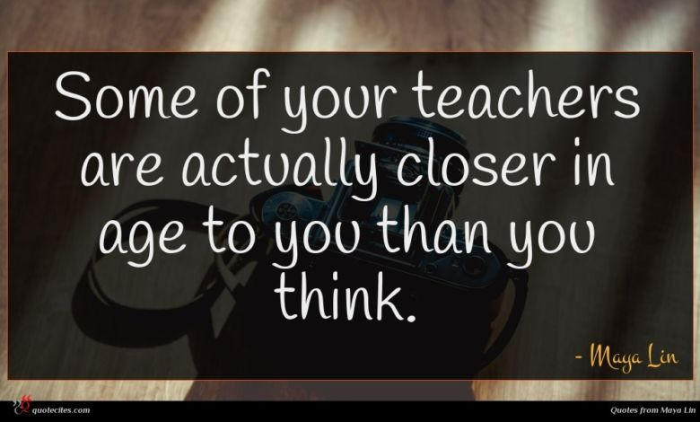 Some of your teachers are actually closer in age to you than you think.