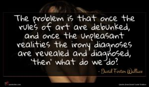 David Foster Wallace quote : The problem is that ...