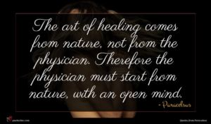 Paracelsus quote : The art of healing ...