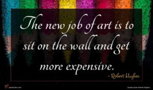 Robert Hughes quote : The new job of ...
