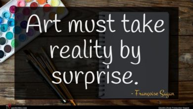 Photo of Françoise Sagan quote : Art must take reality …
