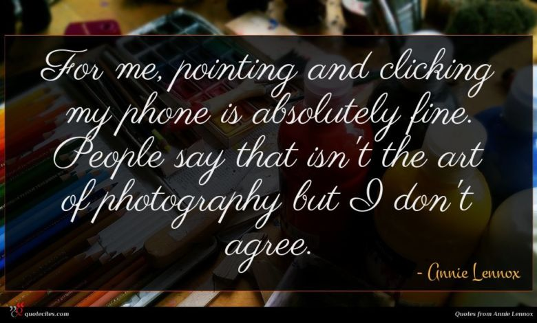 For me, pointing and clicking my phone is absolutely fine. People say that isn't the art of photography but I don't agree.