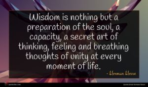Herman Hesse quote : Wisdom is nothing but ...
