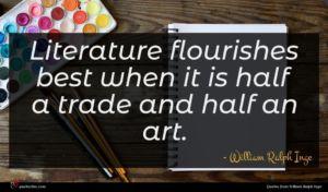 William Ralph Inge quote : Literature flourishes best when ...