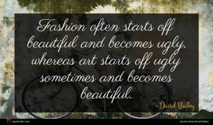 David Bailey quote : Fashion often starts off ...