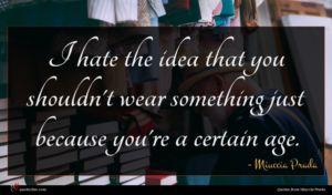 Miuccia Prada quote : I hate the idea ...