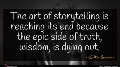 Photo of Walter Benjamin quote : The art of storytelling …