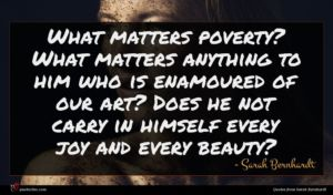 Sarah Bernhardt quote : What matters poverty What ...