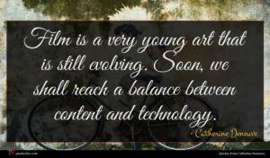 Catherine Deneuve quote : Film is a very ...