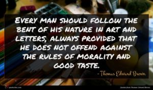 Thomas Edward Brown quote : Every man should follow ...