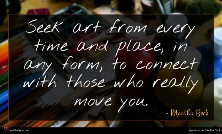 Photo of Martha Beck quote : Seek art from every …