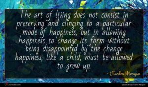 Charles Morgan quote : The art of living ...