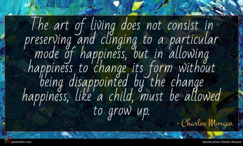 Photo of Charles Morgan quote : The art of living …