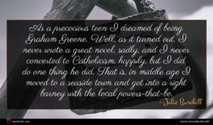 Julie Burchill quote : As a precocious teen ...