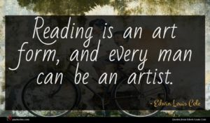 Edwin Louis Cole quote : Reading is an art ...