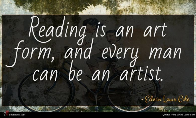 Reading is an art form, and every man can be an artist.