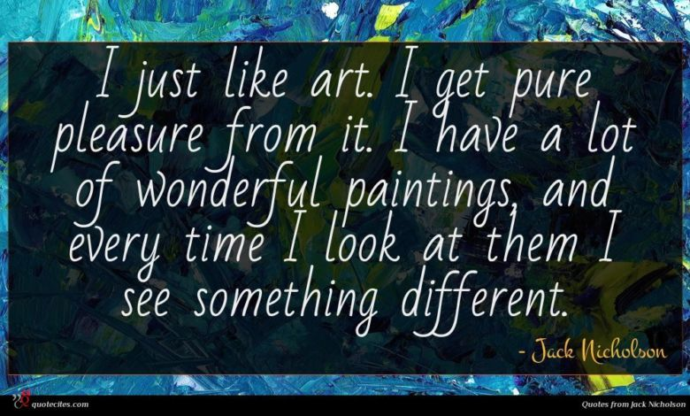 Photo of Jack Nicholson quote : I just like art …