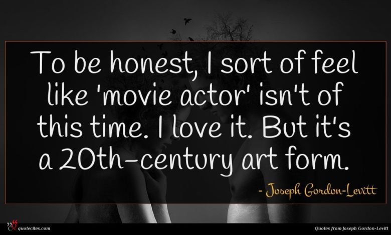 Photo of Joseph Gordon-Levitt quote : To be honest I …