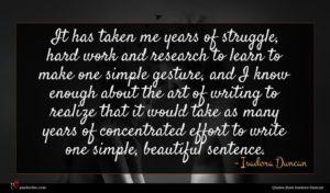 Isadora Duncan quote : It has taken me ...