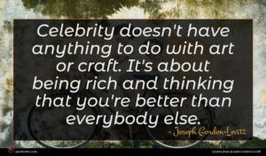 Joseph Gordon-Levitt quote : Celebrity doesn't have anything ...