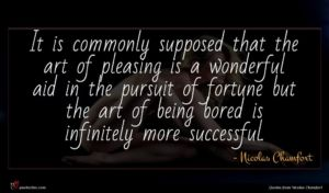 Nicolas Chamfort quote : It is commonly supposed ...