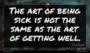 Tony Snow quote : The art of being ...