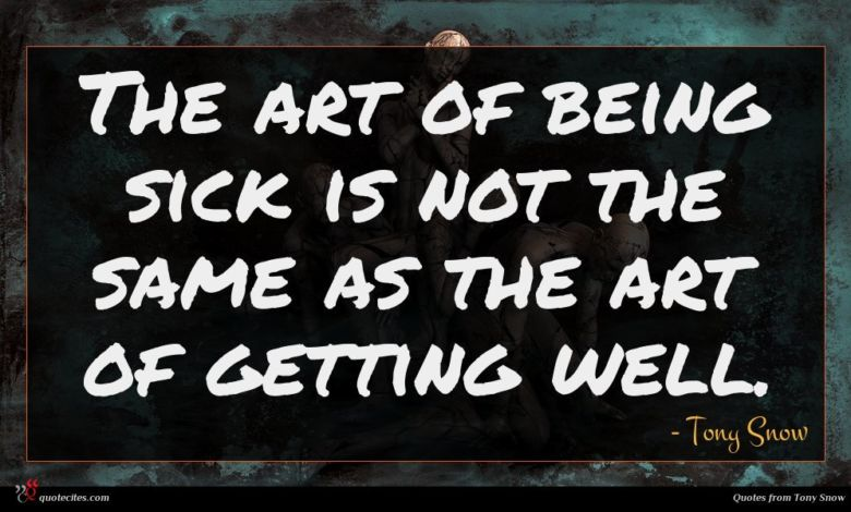 The art of being sick is not the same as the art of getting well.