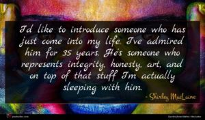 Shirley MacLaine quote : I'd like to introduce ...