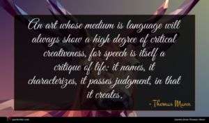 Thomas Mann quote : An art whose medium ...