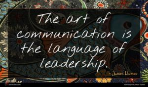 James Humes quote : The art of communication ...