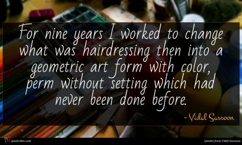 For nine years I worked to change what was hairdressing then into a geometric art form with color, perm without setting which had never been done before.