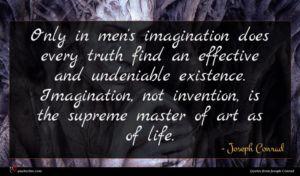 Joseph Conrad quote : Only in men's imagination ...