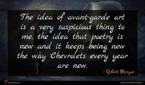 Robert Morgan quote : The idea of avant-garde ...