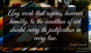 Joseph Conrad quote : Any work that aspires ...