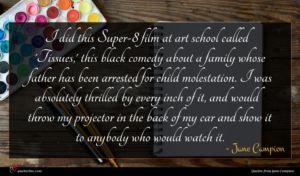 Jane Campion quote : I did this Super- ...