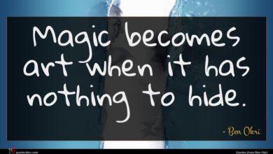 Photo of Ben Okri quote : Magic becomes art when …