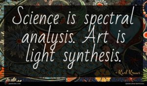 Karl Kraus quote : Science is spectral analysis ...