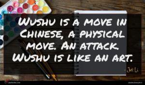 Jet Li quote : Wushu is a move ...