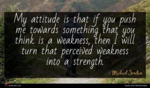 Michael Jordan quote : My attitude is that ...